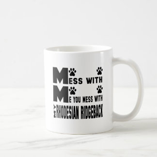 You mess with my Rhodesian Ridgeback Coffee Mug