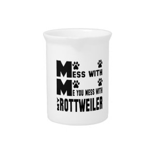 You mess with my Rottweiler Beverage Pitcher