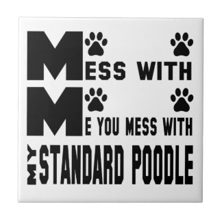 You mess with my Standard Poodle Ceramic Tile