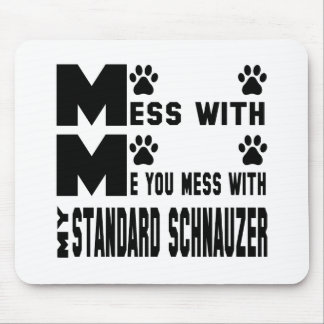 You mess with my Standard Schnauzer Mouse Pad