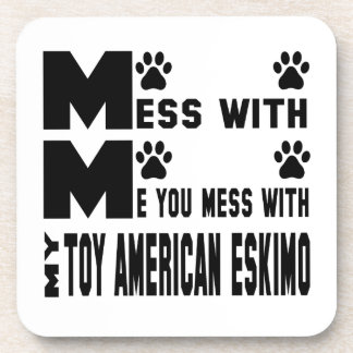 You mess with my Toy American Eskimo Dog Beverage Coaster