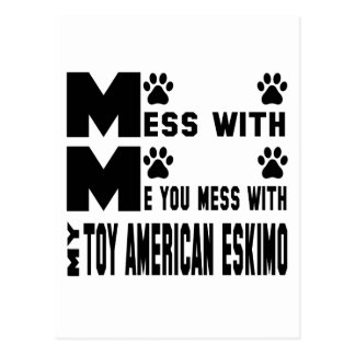 You mess with my Toy American Eskimo Dog Postcard