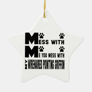 You mess with my Wirehaired Pointing Griffon Ceramic Ornament