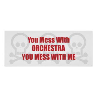 You Mess With Orchestra You Mess With Me Posters