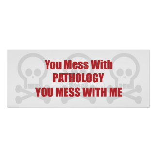 You Mess With Pathology You Mess With Me Poster