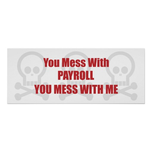 You Mess With Payroll You Mess With Me Poster