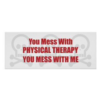You Mess With Physical Therapy You Mess With Me Poster