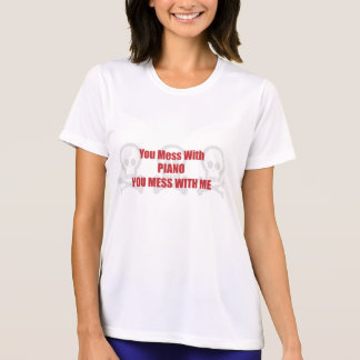 You Mess With Piano You Mess With Me T Shirts