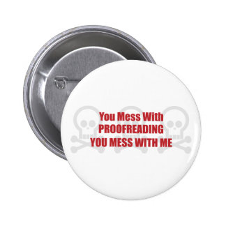You Mess With Proofreading You Mess With Me 2 Inch Round Button
