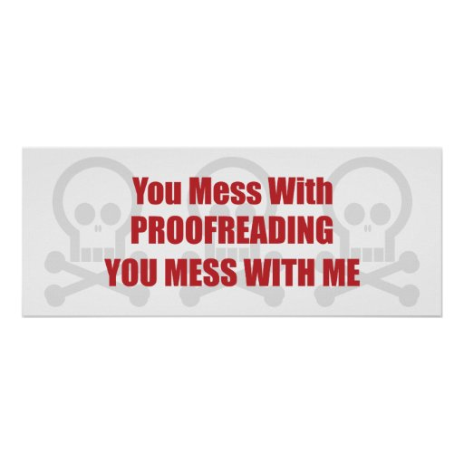 You Mess With Proofreading You Mess With Me Posters