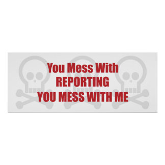 You Mess With Reporting You Mess With Me Print