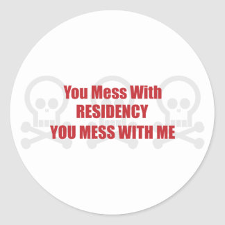 You Mess With Residency You Mess With Me Classic Round Sticker