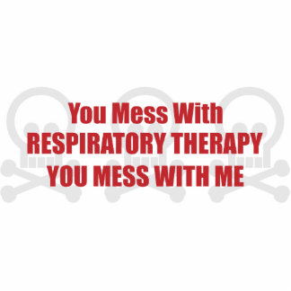 You Mess With Respiratory Therapy You Mess With Me Cut Out