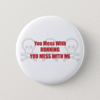 You Mess With Running You Mess With Me Pinback Button