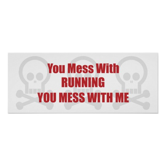 You Mess With Running You Mess With Me Poster