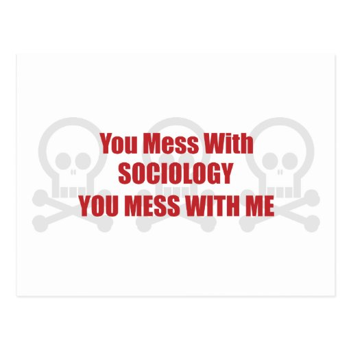 You Mess With Sociology You Mess With Me Postcard