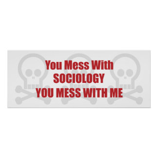 You Mess With Sociology You Mess With Me Poster