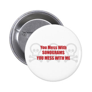You Mess With Sonograms You Mess With Me Pin
