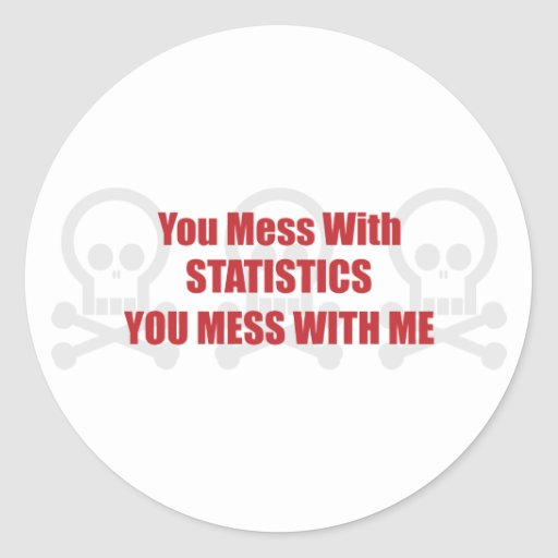 You Mess With Statistics You Mess With Me Stickers