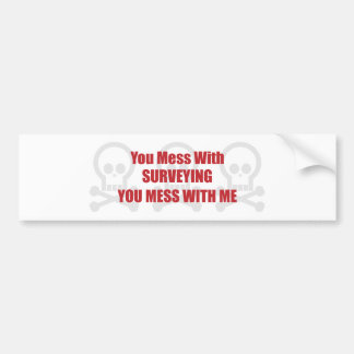 You Mess With Surveying You Mess With Me Car Bumper Sticker
