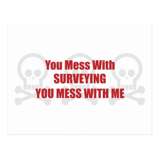 You Mess With Surveying You Mess With Me Postcard