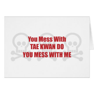 You Mess With Tae Kwan Do You Mess With Me Card