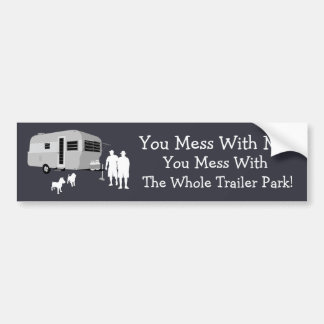 ...You Mess With the Whole Trailer Park Bumper Sticker