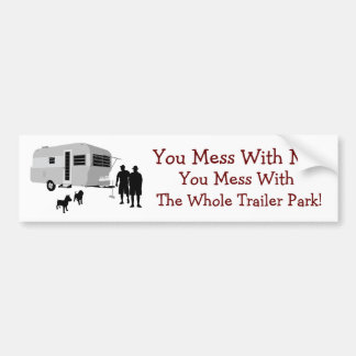 ...You Mess With the Whole Trailer Park Car Bumper Sticker