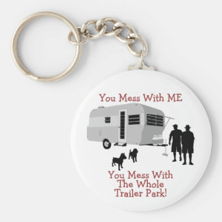 ... You Mess With The Whole Trailer Park Keychain