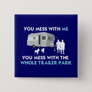 ...You Mess with the Whole Trailer Park! Pinback Button