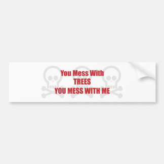 You Mess With Trees You Mess With Me Bumper Sticker
