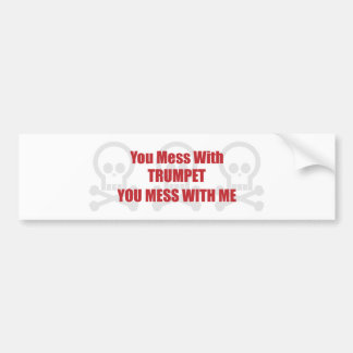 You Mess With Trumpet You Mess With Me Bumper Stickers