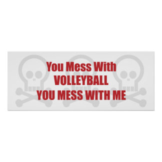 You Mess With Volleyball You Mess With Me Posters
