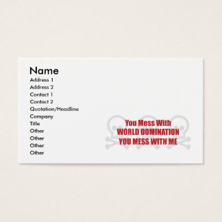 You Mess With World Domination You Mess With Me Business Card