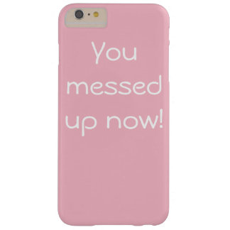 You messed up now cell phone cover. barely there iPhone 6 plus case