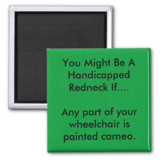 You Might Be A Handicapped Redneck 2 Inch Square Magnet