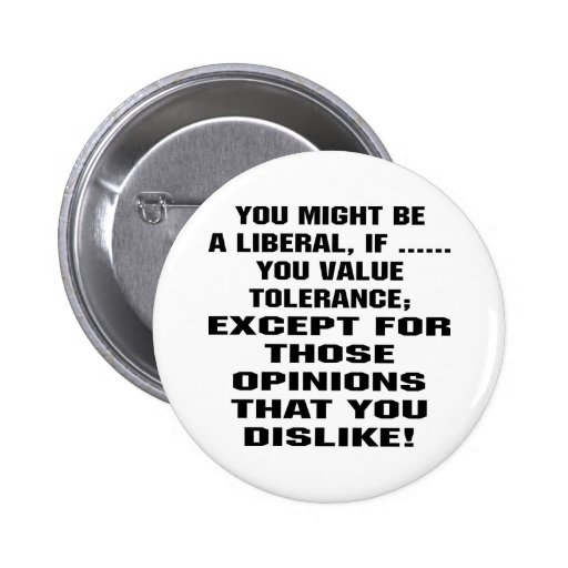 You Might Be A Liberal If You Value Tolerance 2 Inch Round Button