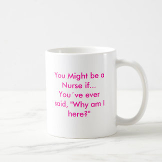 "You Might be a Nurse if...Youve ever said, ""Wh... Classic White Coffee Mug"