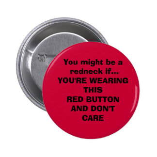 You might be a  redneck if...YOU'RE WEARING THI... Pinback Button