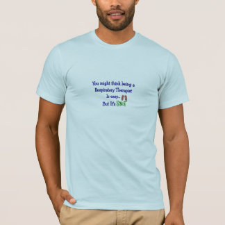 you might think being an RT easy SNOT T-Shirt