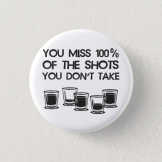 You Miss 100% of the Shots You Don't Take Button