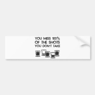 You Miss 100% of the Shots You Don't Take Car Bumper Sticker