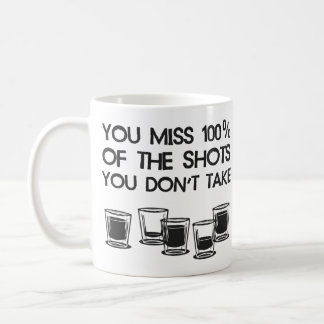 You Miss 100% of the Shots You Don't Take Classic White Coffee Mug