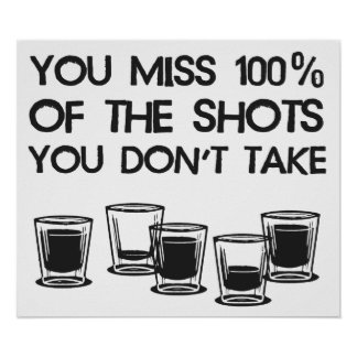 You Miss 100% of the Shots You Don't Take Poster