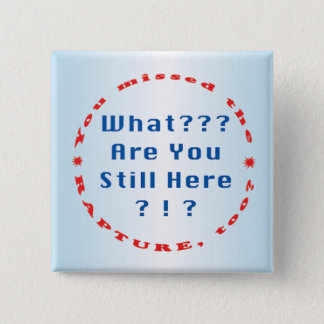 """You missed the rapture..."""" pinback button"""