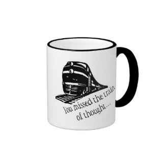 You Missed The Train Of Thought... Ringer Coffee Mug
