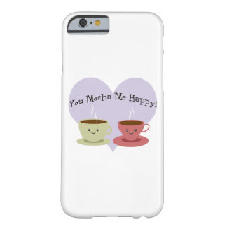 You Mocha Me Happy Barely There iPhone 6 Case