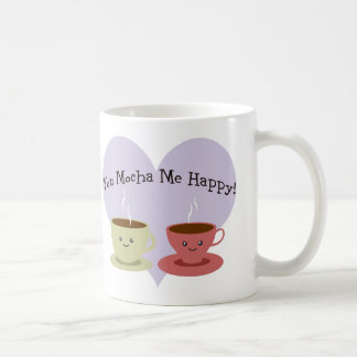You Mocha Me Happy Coffee Mug