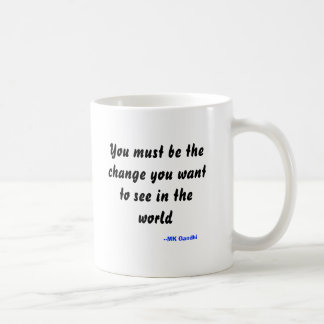 You must be the change you want to see in the w... mugs