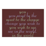 You must be the change you wish to see poster